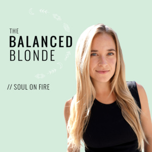 the balanced blonde soul on fire podcast